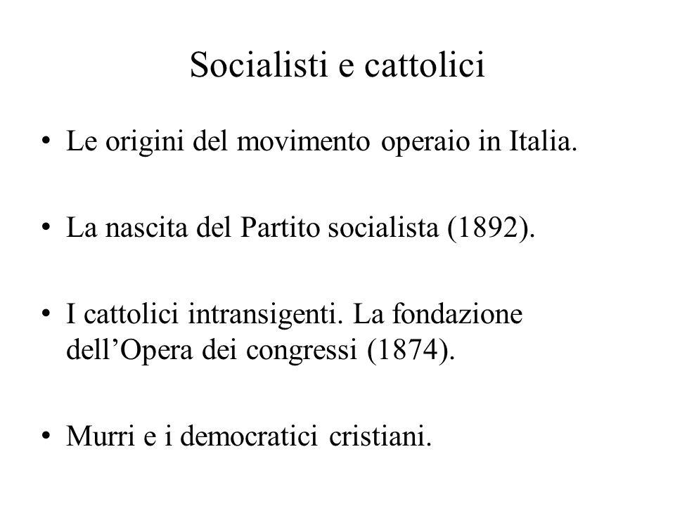 Socialisti e cattolici Le origini del movimento operaio in Italia. La nascita del Partito socialista (1892). I cattolici intransigenti. La fondazione