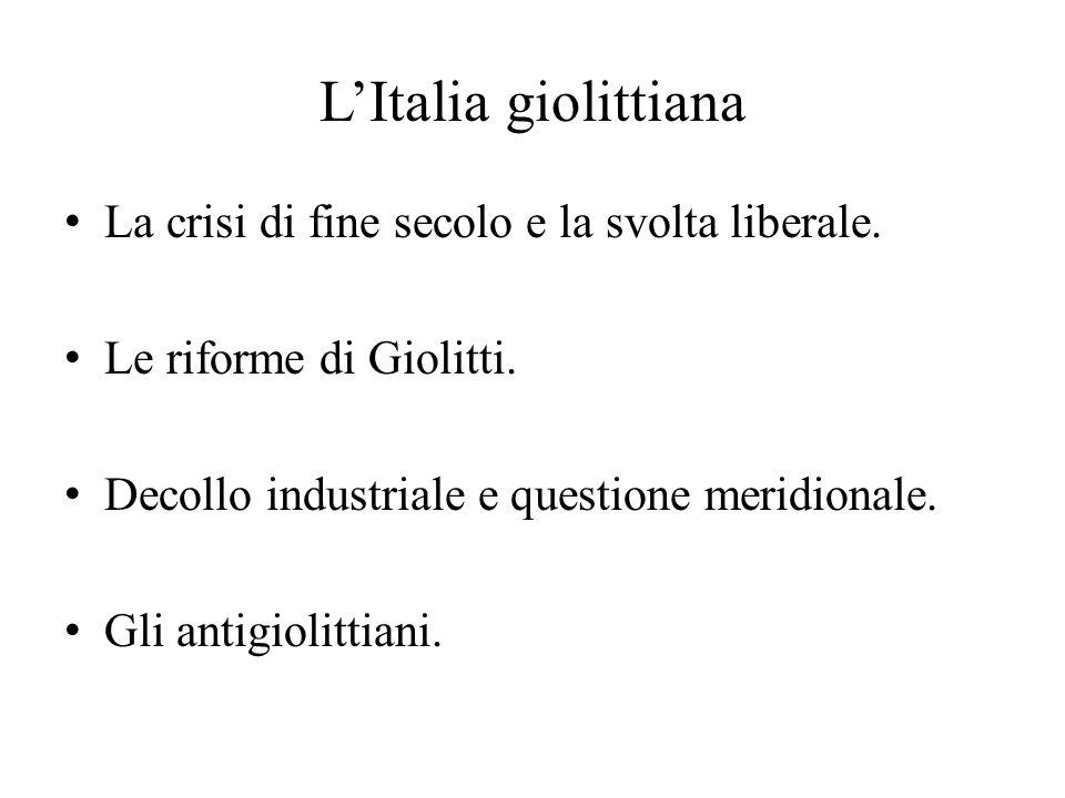 L'Italia giolittiana La crisi di fine secolo e la svolta liberale. Le riforme di Giolitti. Decollo industriale e questione meridionale. Gli antigiolit