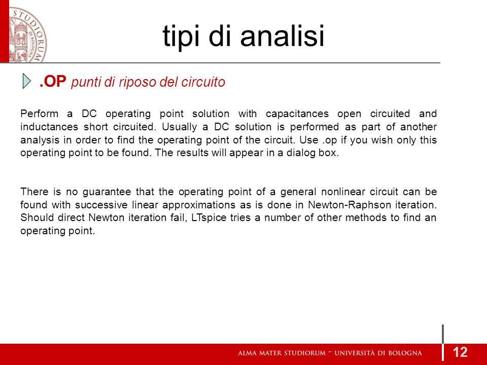 tipi di analisi 12.OP punti di riposo del circuito Perform a DC operating point solution with capacitances open circuited and inductances short circui