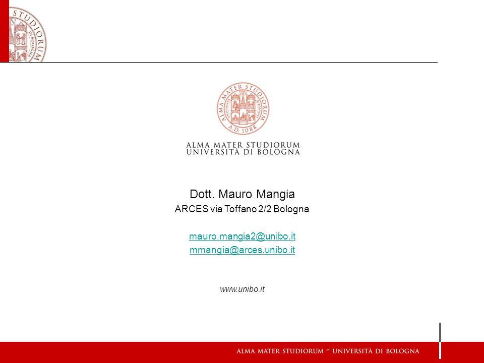 Dott. Mauro Mangia ARCES via Toffano 2/2 Bologna mauro.mangia2@unibo.it mmangia@arces.unibo.it www.unibo.it