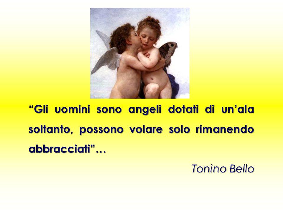 Gli uomini sono angeli dotati di un'ala soltanto, possono volare solo rimanendo abbracciati … Tonino Bello