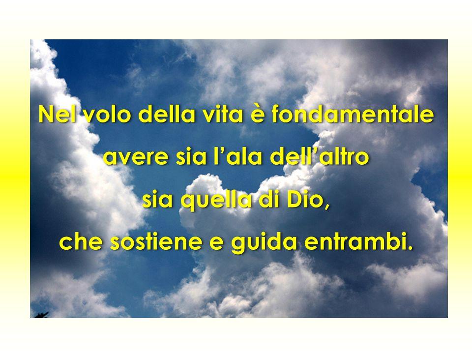 Nel volo della vita è fondamentale avere sia l'ala dell'altro sia quella di Dio, che sostiene e guida entrambi.