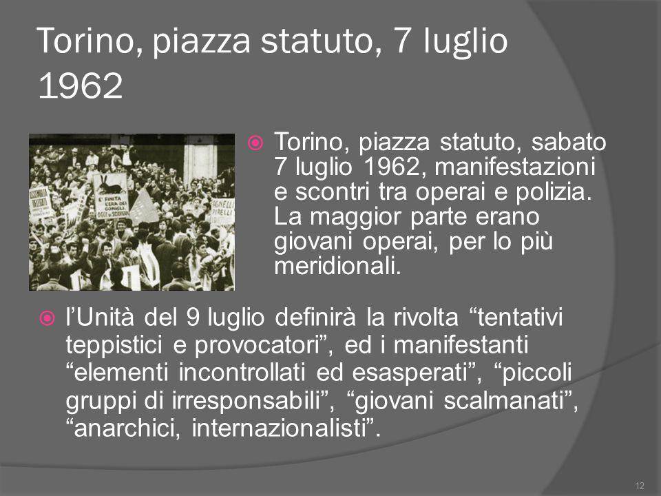 Torino, piazza statuto, 7 luglio 1962  Torino, piazza statuto, sabato 7 luglio 1962, manifestazioni e scontri tra operai e polizia. La maggior parte