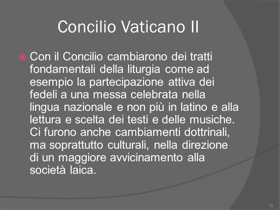 Concilio Vaticano II  Con il Concilio cambiarono dei tratti fondamentali della liturgia come ad esempio la partecipazione attiva dei fedeli a una mes