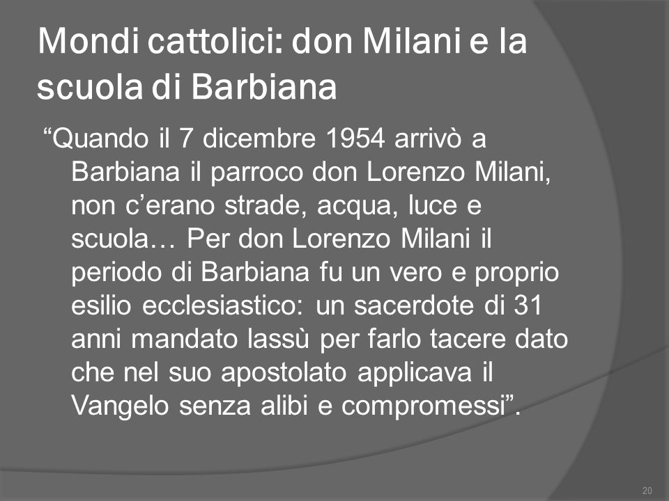 """Mondi cattolici: don Milani e la scuola di Barbiana """"Quando il 7 dicembre 1954 arrivò a Barbiana il parroco don Lorenzo Milani, non c'erano strade, ac"""