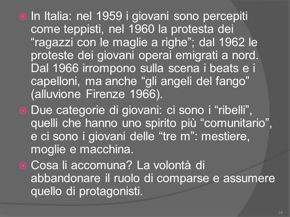 """ In Italia: nel 1959 i giovani sono percepiti come teppisti, nel 1960 la protesta dei """"ragazzi con le maglie a righe""""; dal 1962 le proteste dei giova"""