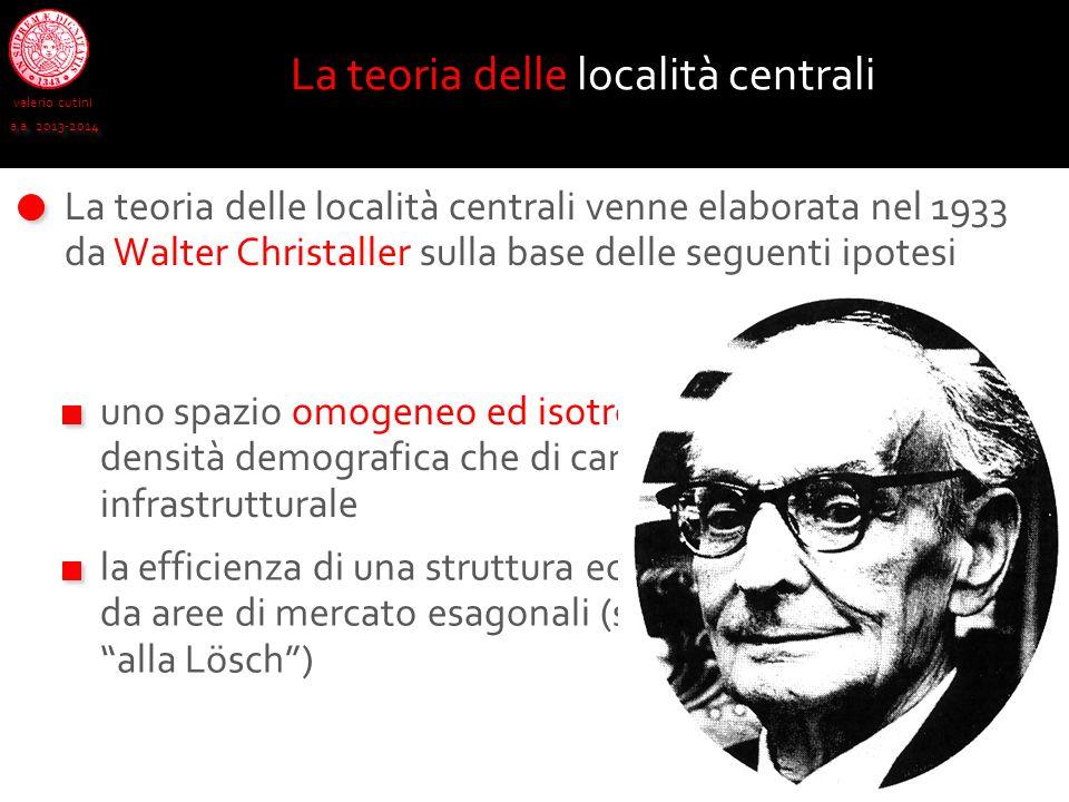 valerio cutini a.a. 2013-2014 La teoria delle località centrali La teoria delle località centrali venne elaborata nel 1933 da Walter Christaller sulla