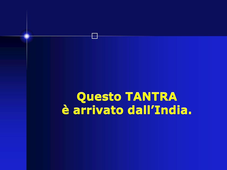Questo TANTRA è arrivato dall'India.