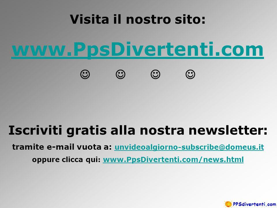 Visita il nostro sito: www.PpsDivertenti.com  Iscriviti gratis alla nostra newsletter: tramite e-mail vuota a: unvideoalgiorno-subscribe@domeus.