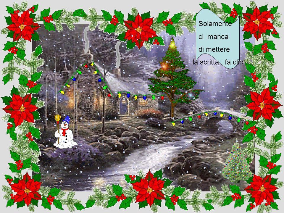 Un Natale senza neve non e Natale.Fa clic quí