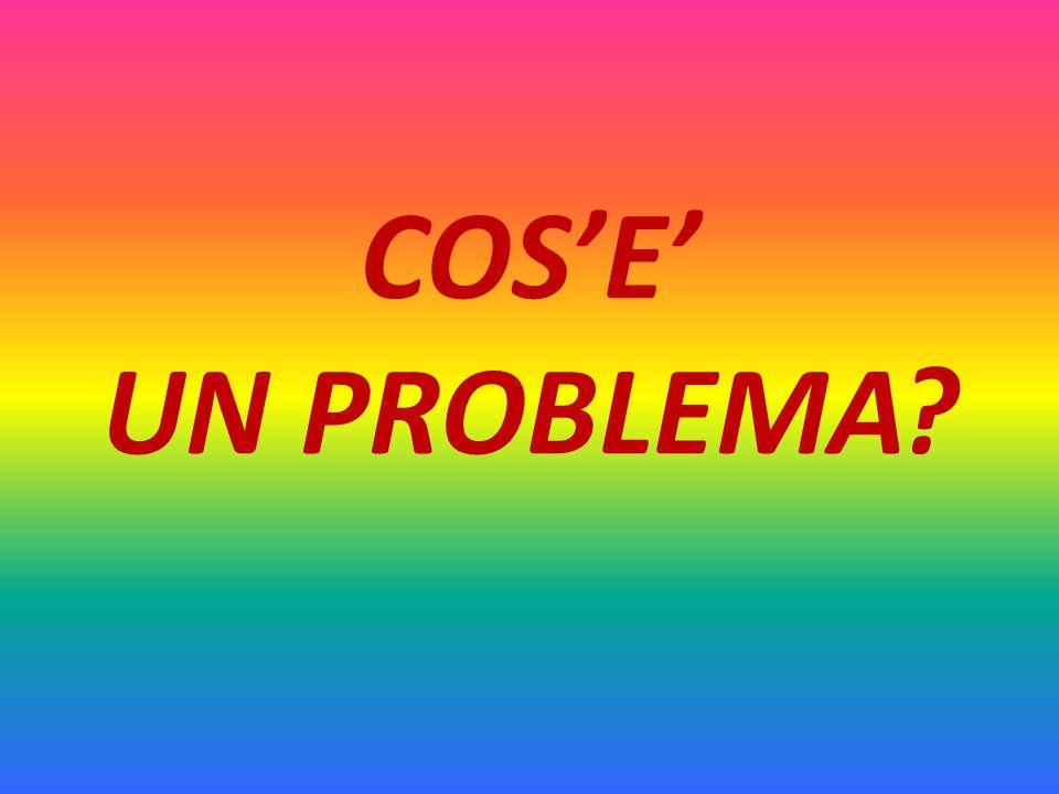COS'E' UN PROBLEMA?