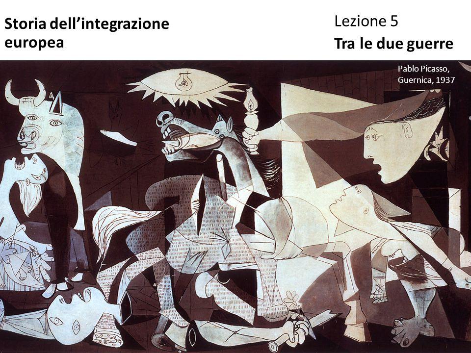 Storia dell'integrazione europea Lezione 5 Tra le due guerre Pablo Picasso, Guernica, 1937