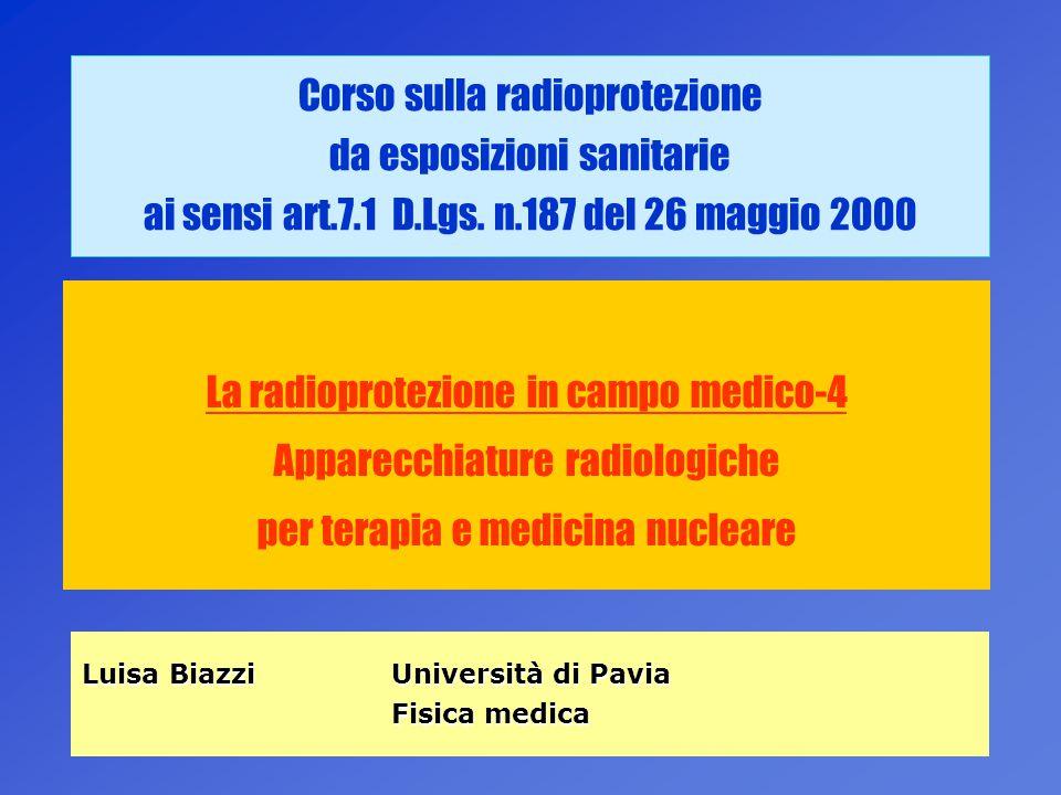1 Corso sulla radioprotezione da esposizioni sanitarie ai sensi art.7.1 D.Lgs. n.187 del 26 maggio 2000 La radioprotezione in campo medico-4 Apparecch