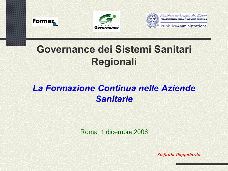 Governance dei Sistemi Sanitari Regionali La Formazione Continua nelle Aziende Sanitarie Roma, 1 dicembre 2006 Stefania Pappalardo