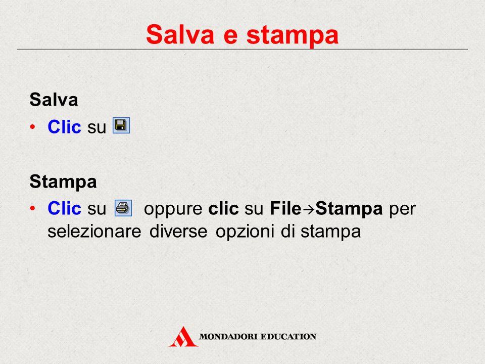 Salva Clic su Stampa Clic su oppure clic su File  Stampa per selezionare diverse opzioni di stampa Salva e stampa