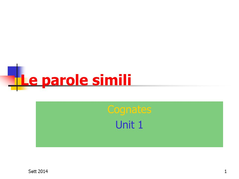 Sett 20142 Le parole simili (cognates) What is a cognate.