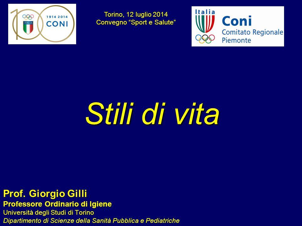 Stili di vita Prof. Giorgio Gilli Professore Ordinario di Igiene Università degli Studi di Torino Dipartimento di Scienze della Sanità Pubblica e Pedi