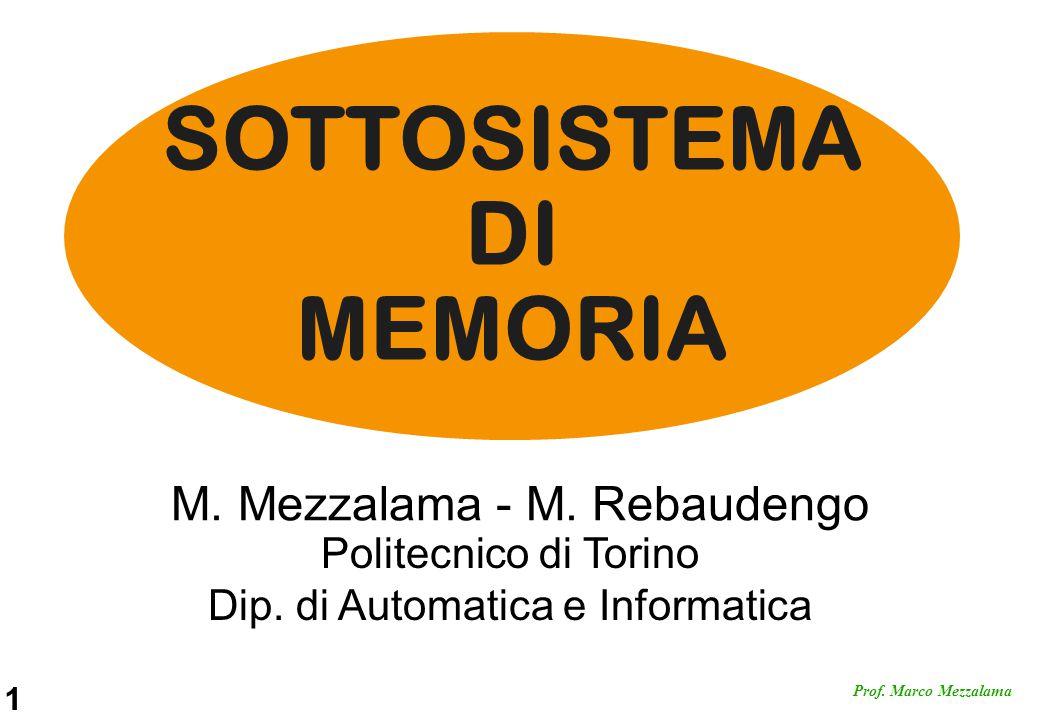 1 Prof. Marco Mezzalama Politecnico di Torino Dip. di Automatica e Informatica M. Mezzalama - M. Rebaudengo SOTTOSISTEMA DI MEMORIA
