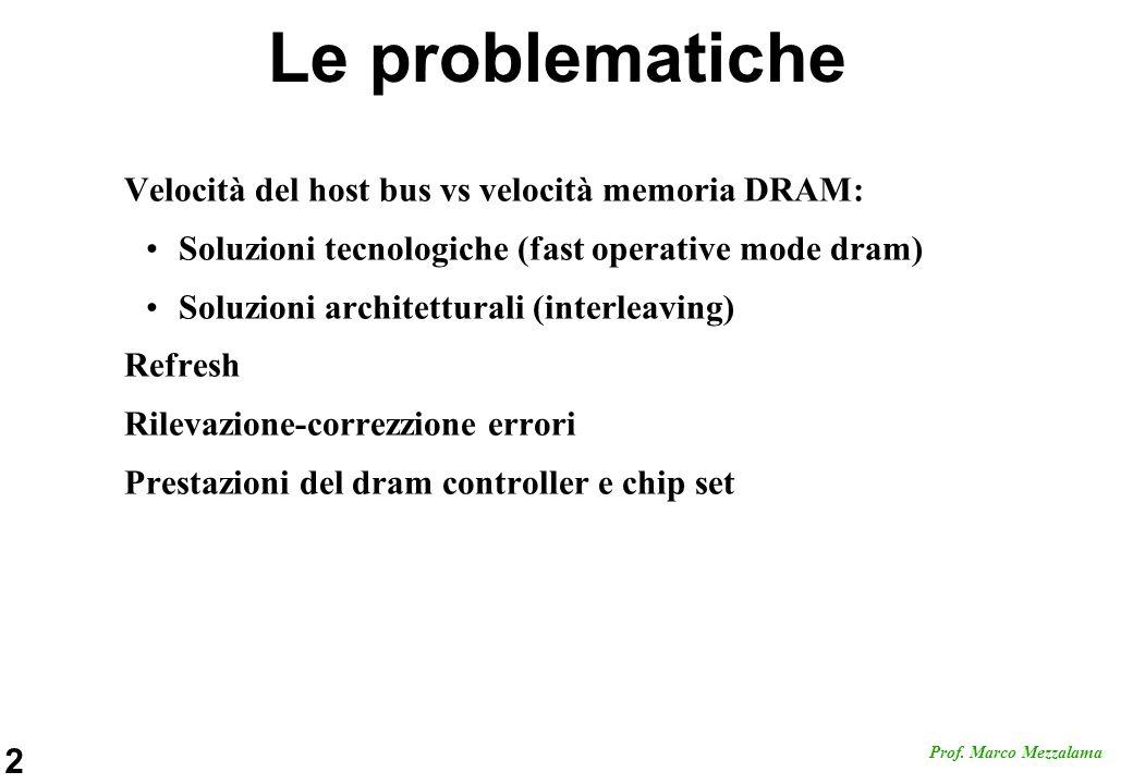 2 Prof. Marco Mezzalama Le problematiche Velocità del host bus vs velocità memoria DRAM: Soluzioni tecnologiche (fast operative mode dram) Soluzioni a