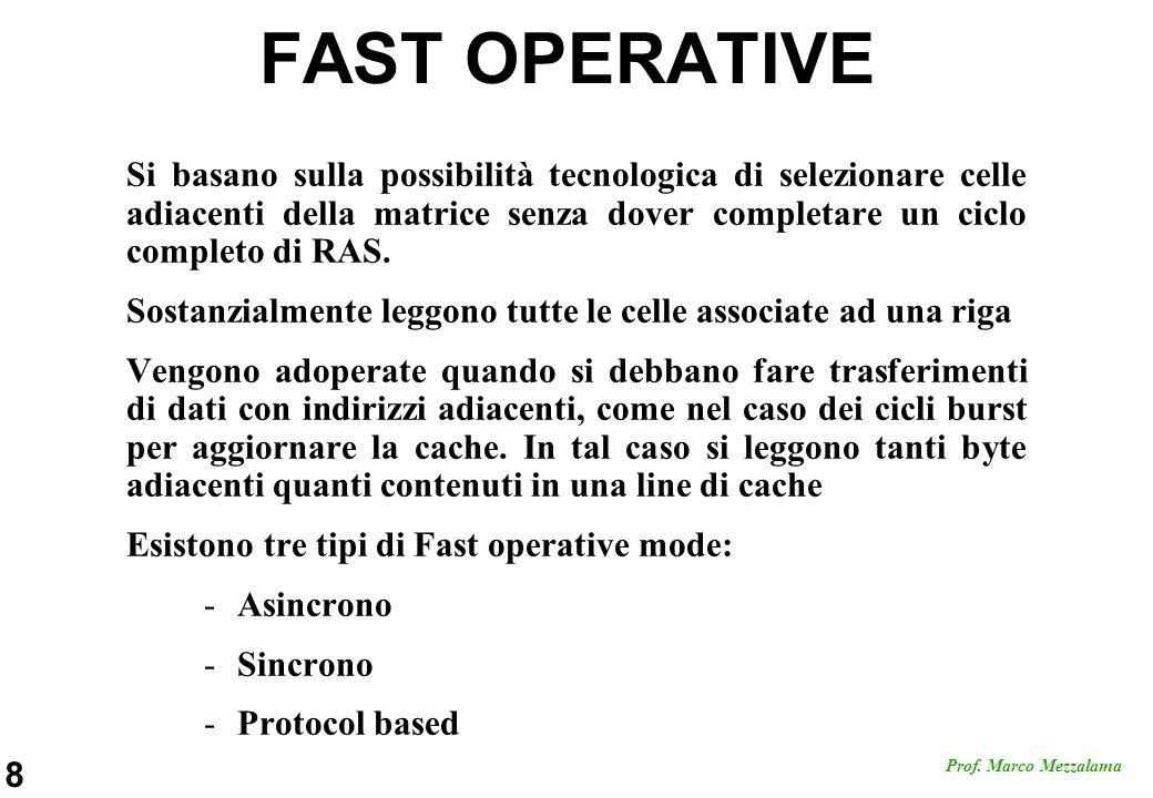 8 Prof. Marco Mezzalama FAST OPERATIVE Si basano sulla possibilità tecnologica di selezionare celle adiacenti della matrice senza dover completare un