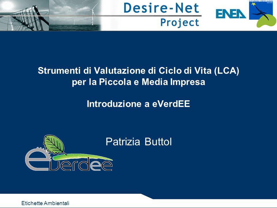 Etichette Ambientali Strumenti di Valutazione di Ciclo di Vita (LCA) per la Piccola e Media Impresa Introduzione a eVerdEE Patrizia Buttol