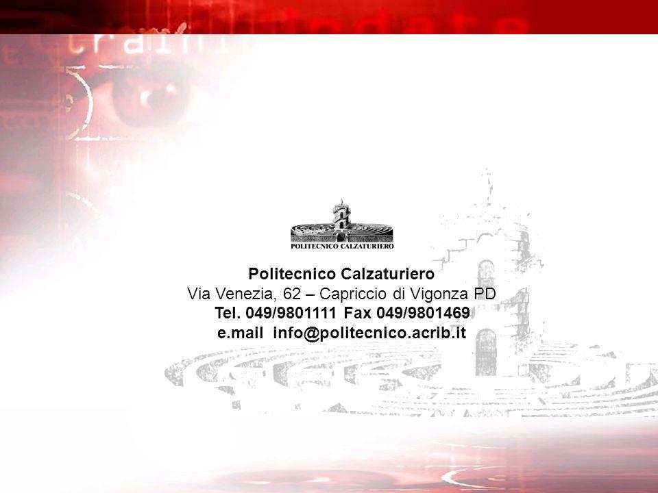 Politecnico Calzaturiero Via Venezia, 62 – Capriccio di Vigonza PD Tel. 049/9801111 Fax 049/9801469 e.mail info@politecnico.acrib.it