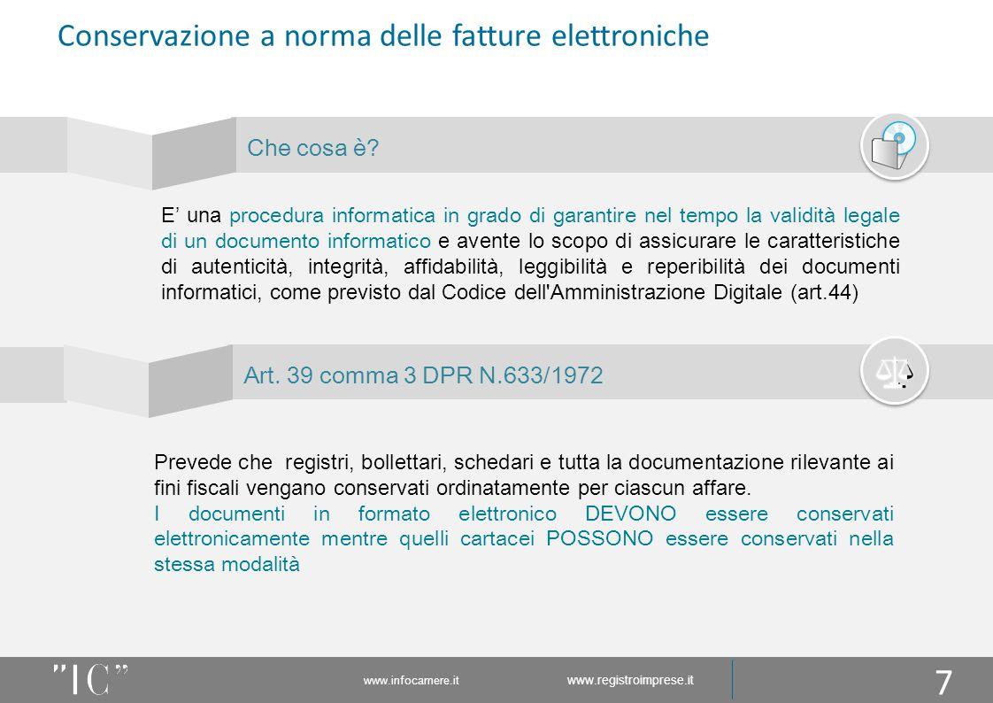 www.infocamere.it www.registroimprese.it Conservazione a norma delle fatture elettroniche Che cosa è? E' una procedura informatica in grado di garanti