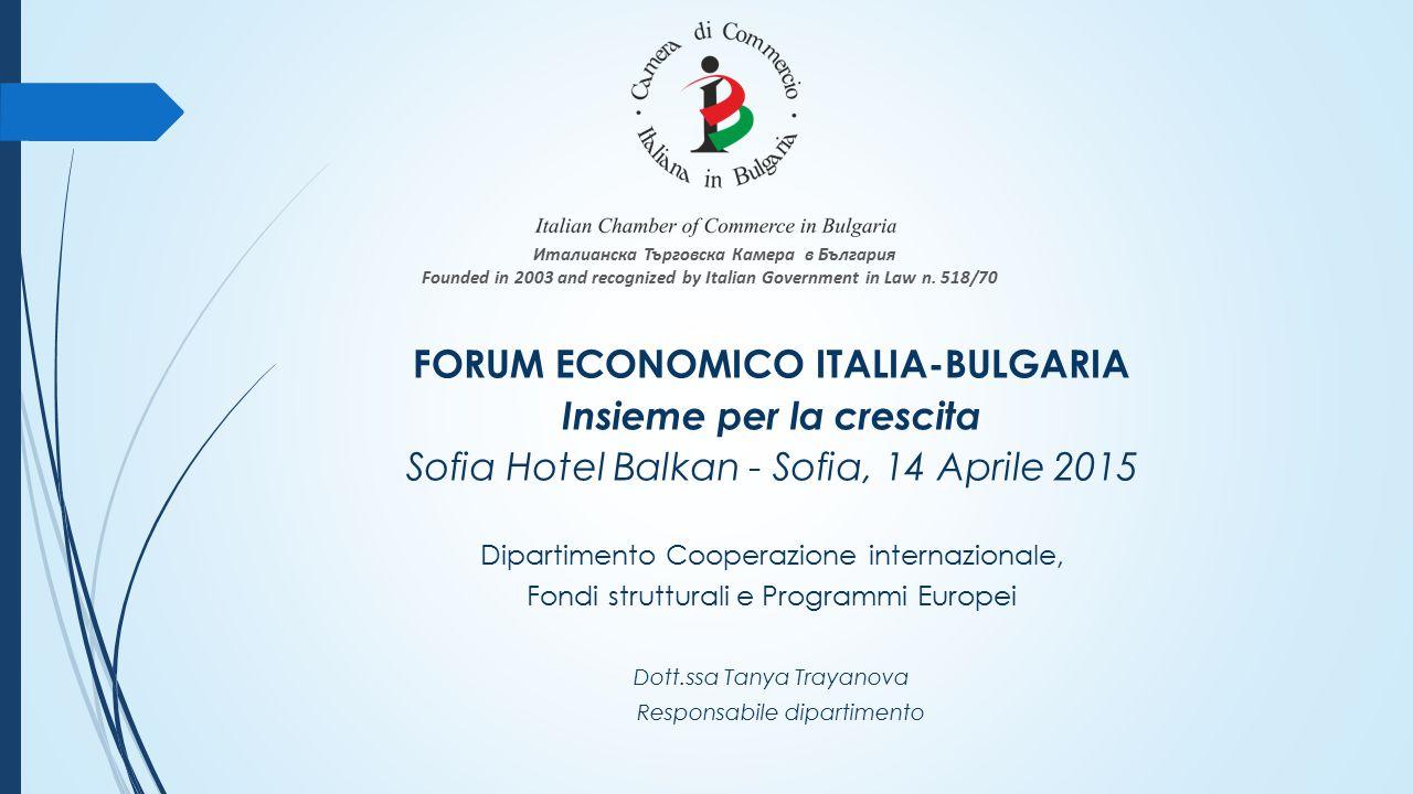 FORUM ECONOMICO ITALIA-BULGARIA Insieme per la crescita Sofia Hotel Balkan - Sofia, 14 Aprile 2015 Dipartimento Cooperazione internazionale, Fondi str