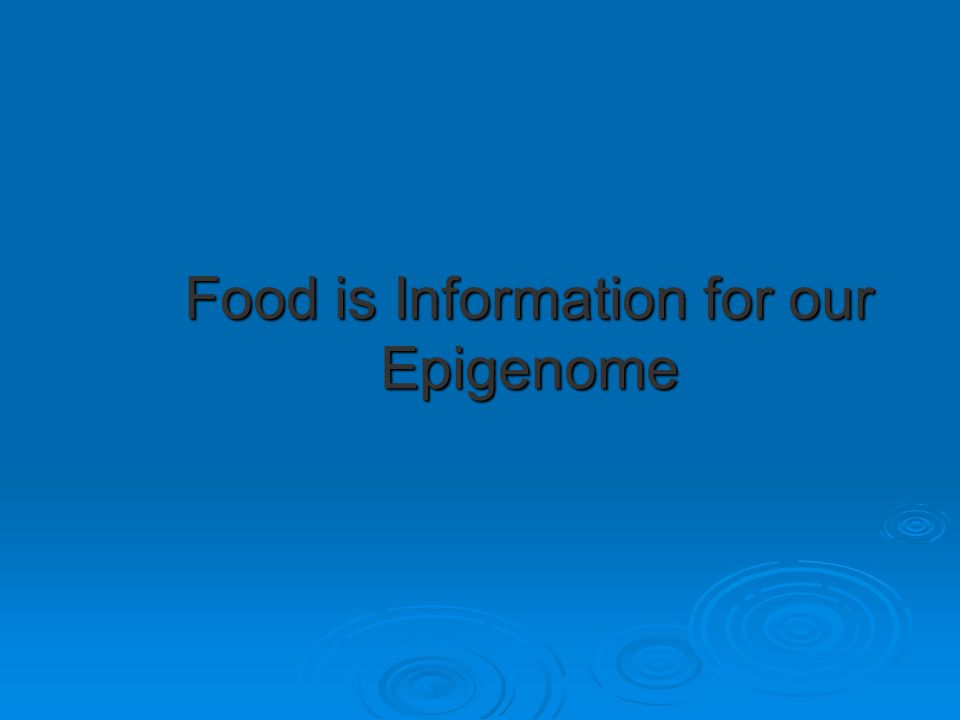 Food is Information for our Epigenome