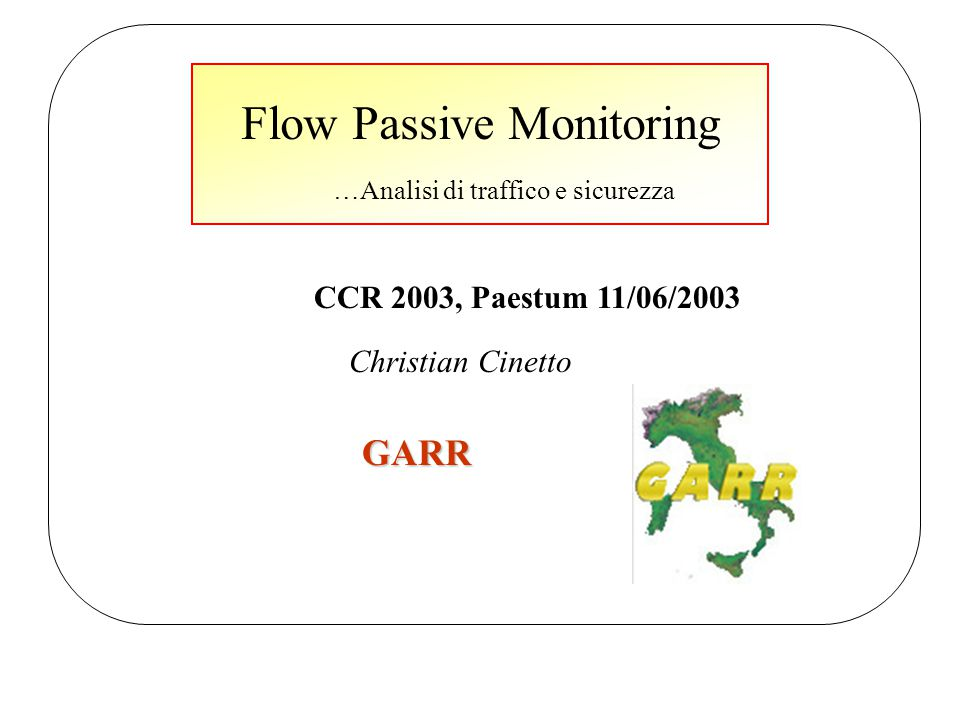 Riferimenti CCR 2003 Paestum 12/06/2003 christian.cinetto@garr.it michele.sciuto@garr.it noc@garr.it Riferimenti http://www.splintered.net/sw/flow-tools/ http://net.doit.wisc.edu/plonka/FlowScan/ http://www.rrdtool.org/ http://www.linuxgeek.org/netfow-howto.php http://www.ietf.org/html.charters/ipx- charter.html