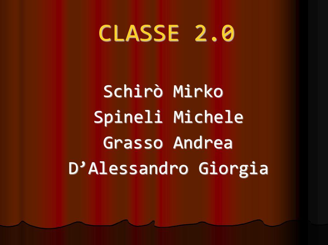 CLASSE 2.0 Schirò Mirko Spineli Michele Grasso Andrea D'Alessandro Giorgia