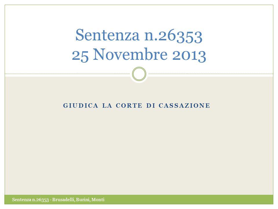 GIUDICA LA CORTE DI CASSAZIONE Sentenza n.26353 25 Novembre 2013 Sentenza n.26353 - Brusadelli, Burini, Monti