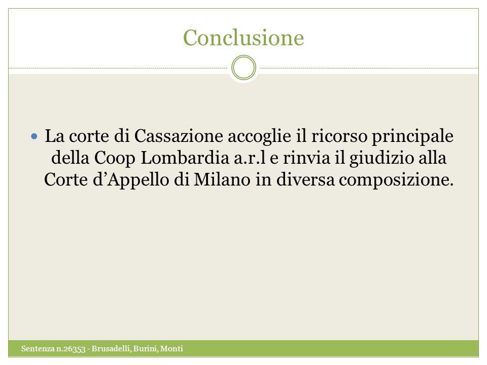 Conclusione La corte di Cassazione accoglie il ricorso principale della Coop Lombardia a.r.l e rinvia il giudizio alla Corte d'Appello di Milano in diversa composizione.