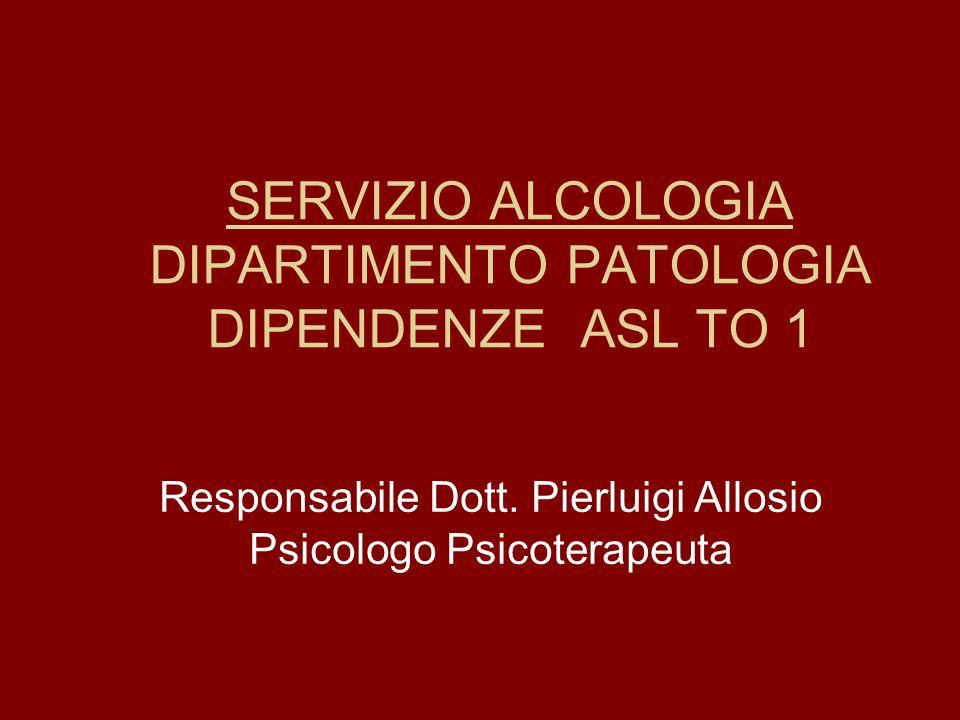 SERVIZIO ALCOLOGIA DIPARTIMENTO PATOLOGIA DIPENDENZE ASL TO 1 Responsabile Dott. Pierluigi Allosio Psicologo Psicoterapeuta
