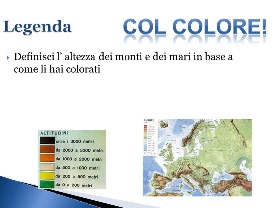 Legenda  Definisci l' altezza dei monti e dei mari in base a come li hai colorati