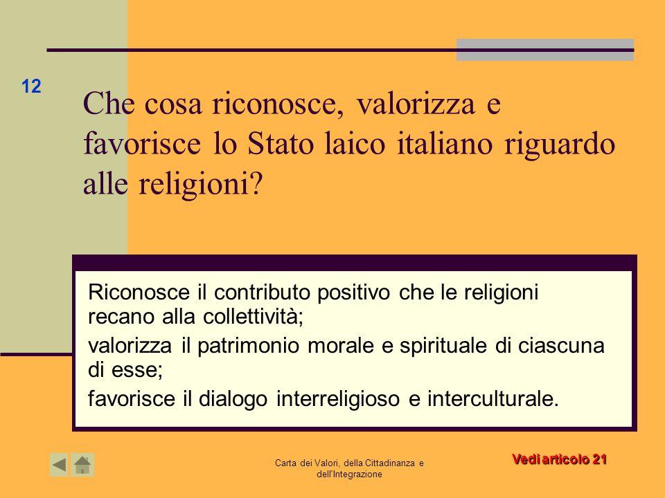 Carta dei Valori, della Cittadinanza e dell'Integrazione Che cosa riconosce, valorizza e favorisce lo Stato laico italiano riguardo alle religioni? Ri