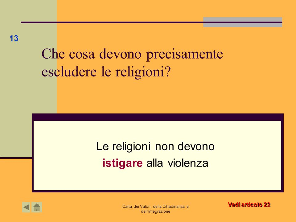 Carta dei Valori, della Cittadinanza e dell'Integrazione Che cosa devono precisamente escludere le religioni? Le religioni non devono istigare alla vi
