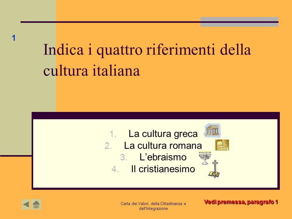 Carta dei Valori, della Cittadinanza e dell'Integrazione Indica i quattro riferimenti della cultura italiana 1. La cultura greca 2. La cultura romana