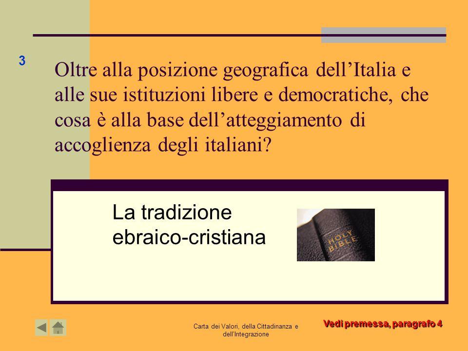 Carta dei Valori, della Cittadinanza e dell'Integrazione Oltre alla posizione geografica dell'Italia e alle sue istituzioni libere e democratiche, che