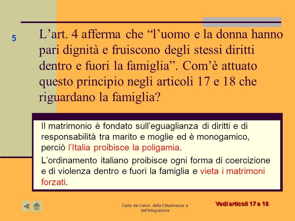 """Carta dei Valori, della Cittadinanza e dell'Integrazione L'art. 4 afferma che """"l'uomo e la donna hanno pari dignità e fruiscono degli stessi diritti d"""