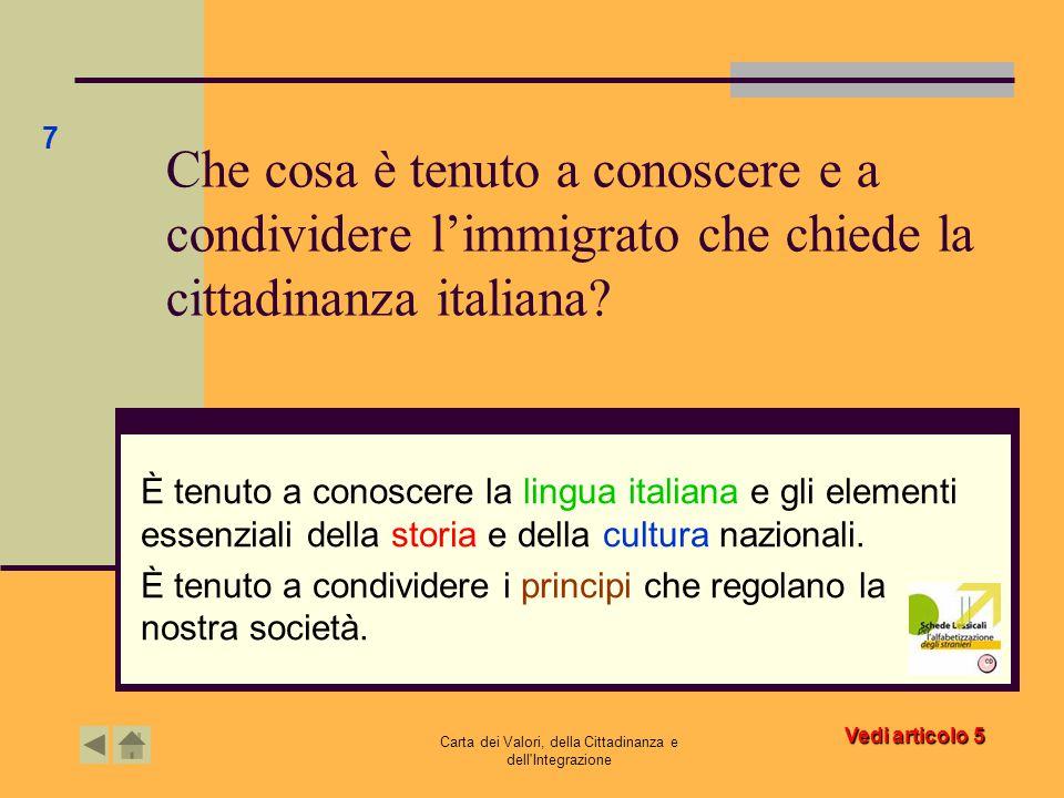 Carta dei Valori, della Cittadinanza e dell'Integrazione Che cosa è tenuto a conoscere e a condividere l'immigrato che chiede la cittadinanza italiana