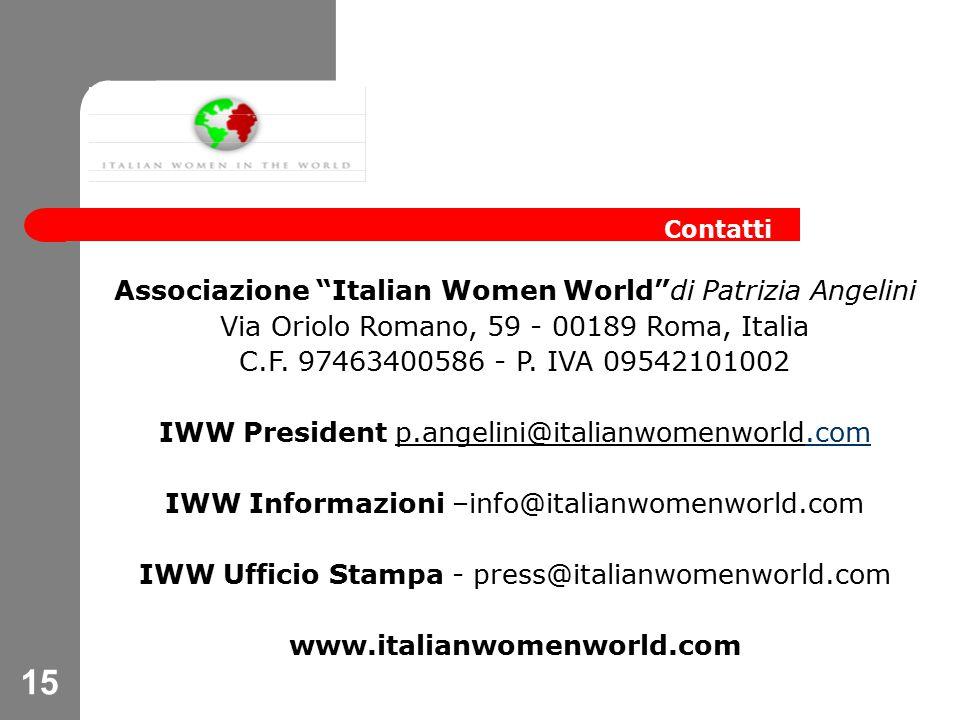 15 Associazione Italian Women World di Patrizia Angelini Via Oriolo Romano, 59 - 00189 Roma, Italia C.F.