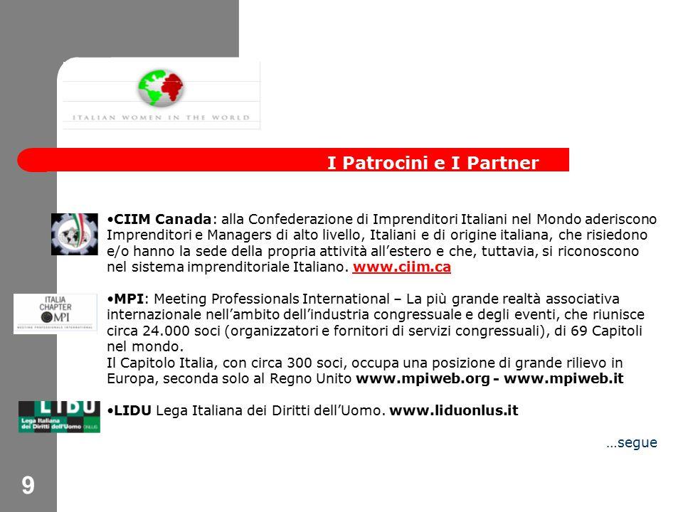 9 CIIM Canada: alla Confederazione di Imprenditori Italiani nel Mondo aderiscono Imprenditori e Managers di alto livello, Italiani e di origine italiana, che risiedono e/o hanno la sede della propria attività all'estero e che, tuttavia, si riconoscono nel sistema imprenditoriale Italiano.