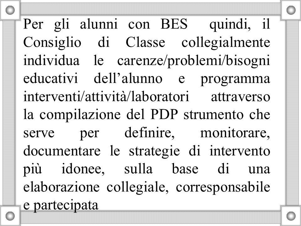 Per gli alunni con BES quindi, il Consiglio di Classe collegialmente individua le carenze/problemi/bisogni educativi dell'alunno e programma intervent