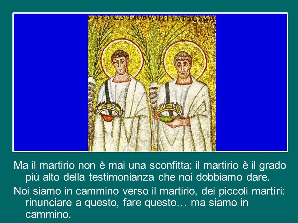 Per annunciare il Vangelo sono necessarie due virtù: il coraggio e la pazienza. Loro [i cristiani che soffrono] sono nella Chiesa della pazienza. Loro