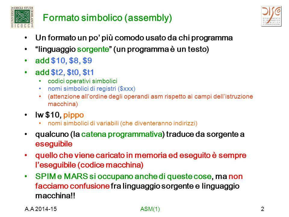 """Formato simbolico (assembly) Un formato un po' più comodo usato da chi programma """"linguaggio sorgente"""" (un programma è un testo) add $10, $8, $9 add $"""