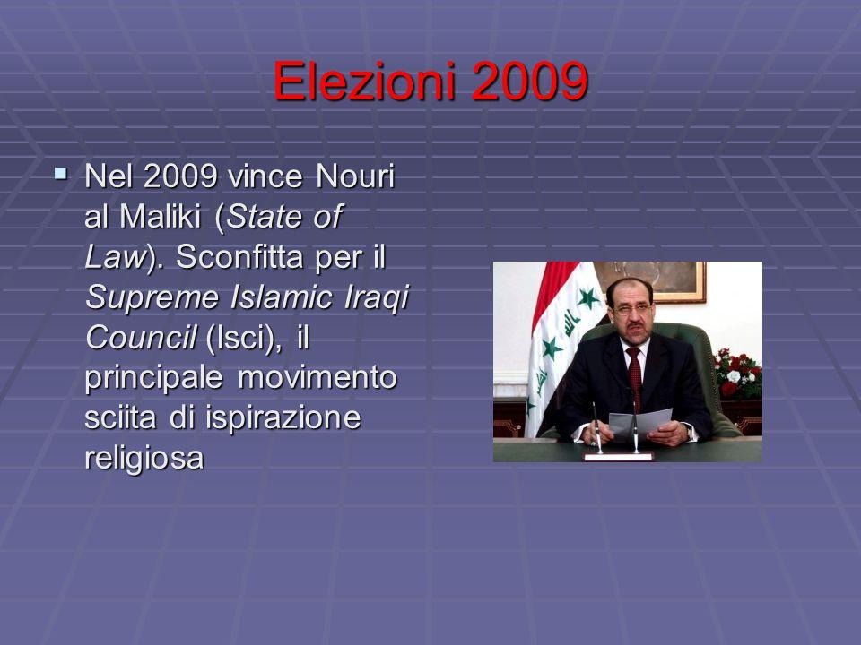 Elezioni 2009  Nel 2009 vince Nouri al Maliki (State of Law). Sconfitta per il Supreme Islamic Iraqi Council (Isci), il principale movimento sciita d