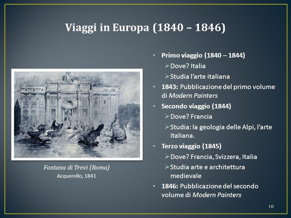 Primo viaggio (1840 – 1844)  Dove? Italia  Studia l'arte italiana 1843: Pubblicazione del primo volume di Modern Painters Secondo viaggio (1844)  D
