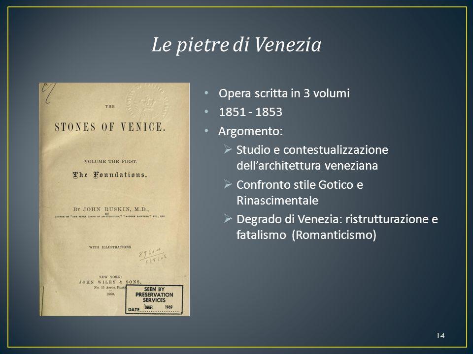 Opera scritta in 3 volumi 1851 - 1853 Argomento:  Studio e contestualizzazione dell'architettura veneziana  Confronto stile Gotico e Rinascimentale