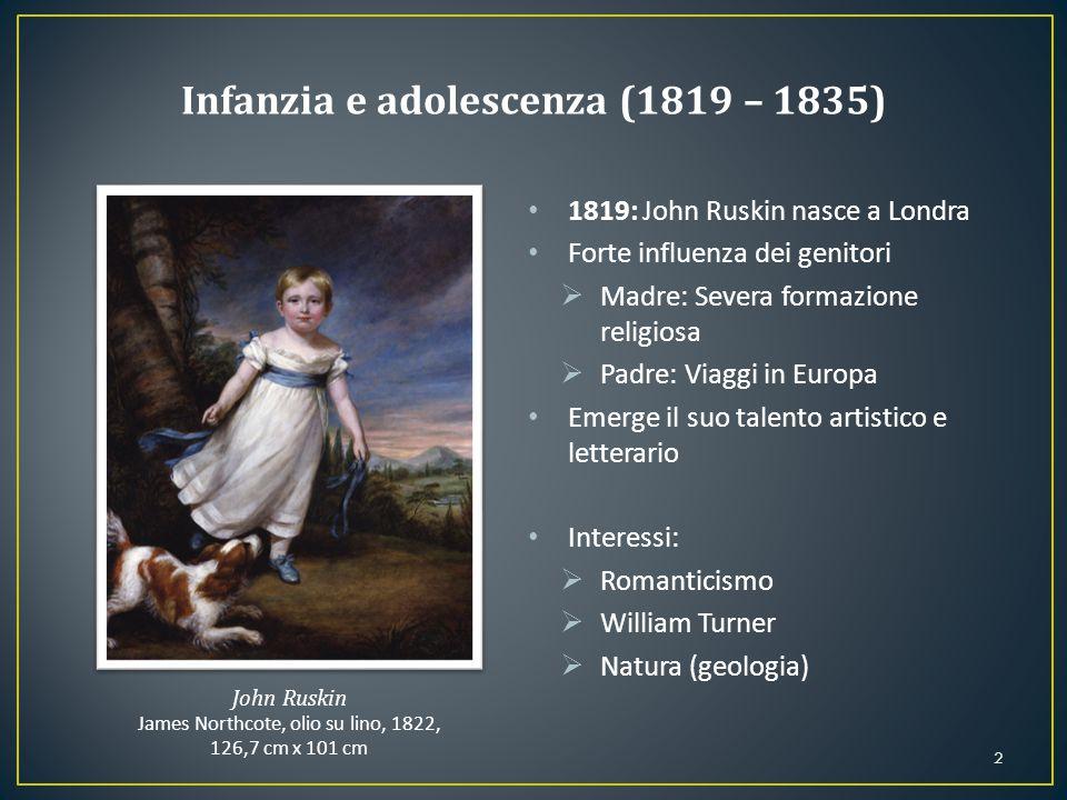 1819: John Ruskin nasce a Londra Forte influenza dei genitori  Madre: Severa formazione religiosa  Padre: Viaggi in Europa Emerge il suo talento art